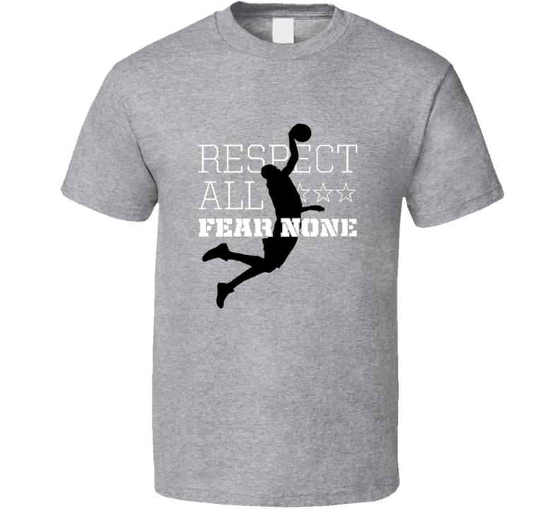 Basketball Respect All Fear None T Shirt