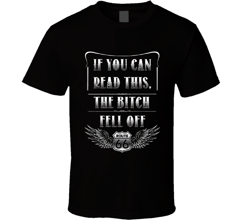 If You Can Read This The Bitch  Fell Off Biker Funny Route 66 S-6XL T Shirt