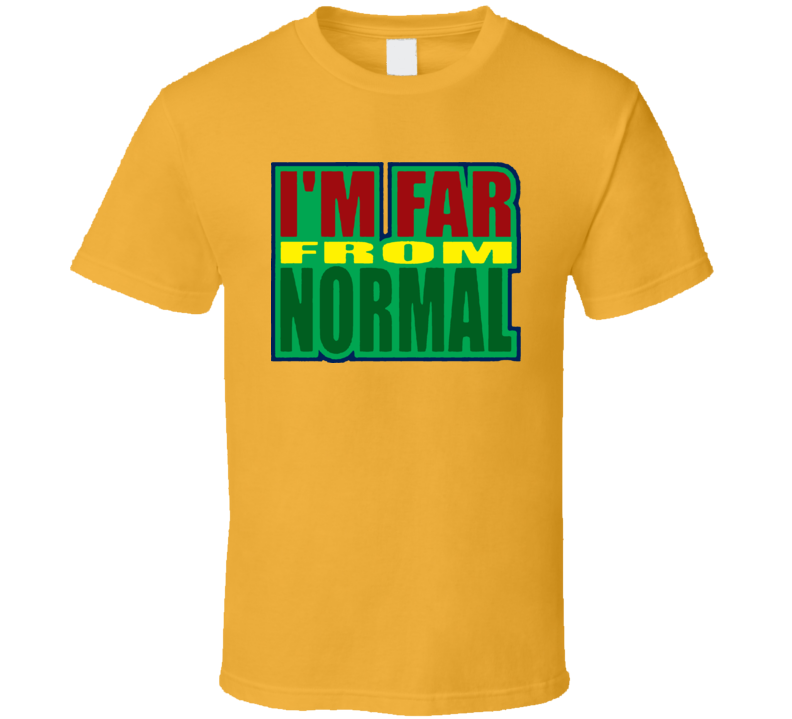 I Am Far From Normal Funny T Shirt