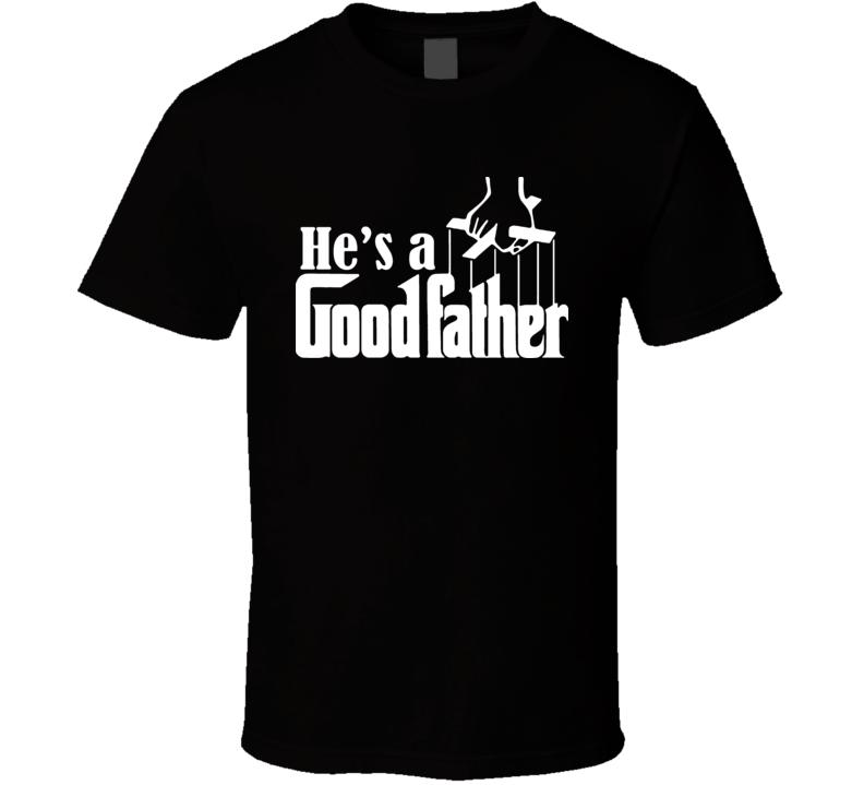 He'S A Good Father Godfather Parody T Shirt