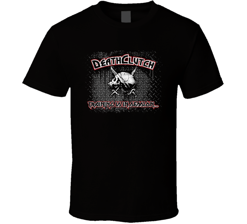 Deathclutch Training Is In Session Mma Sports T Shirt