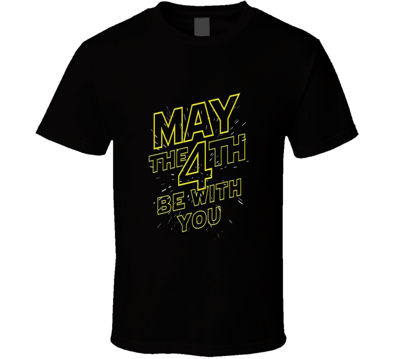 May the Force (4th) Be With You Star Wars Funny T Shirt