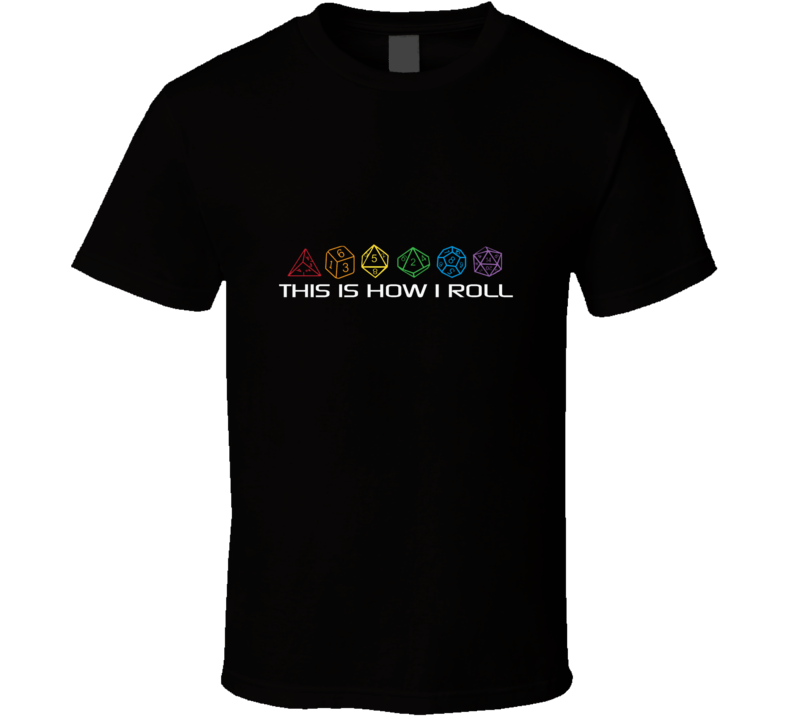 This is how I roll sided dices geeky nerd T Shirt