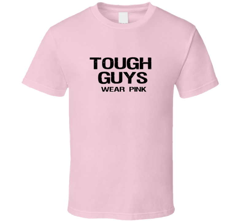 TOUGH GUYS WEAR PINK Funny Humor Cool T Shirt