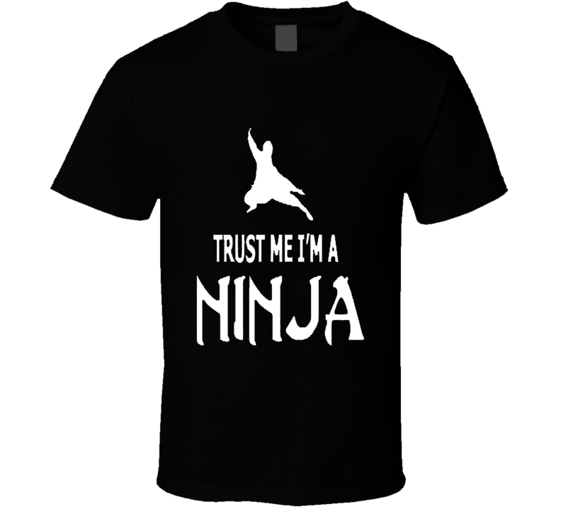 Trust Me I'm a Ninja Funny Kung Fu Martial Arts Adult and Youth T Shirt