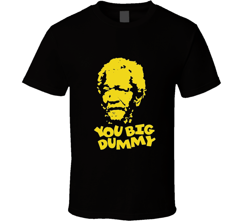 You Big Dummy Redd Foxx Sanford & Son Mens Funny T Shirt