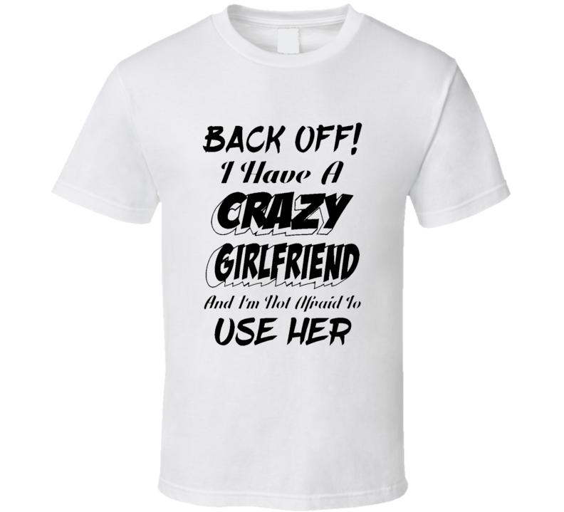 Back Off Crazy Girlfriend Funny Joke Gift Tshirt