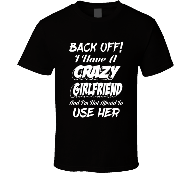 Back Off Crazy Girlfriend Funne Joke Gift Black T Shirt