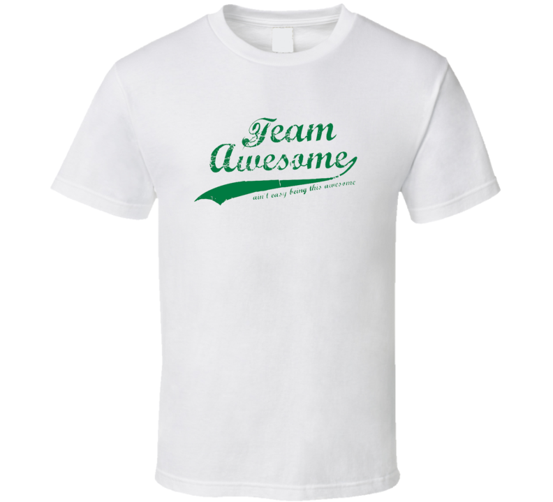 Team Awesome - funny college humor Joke T Shirt