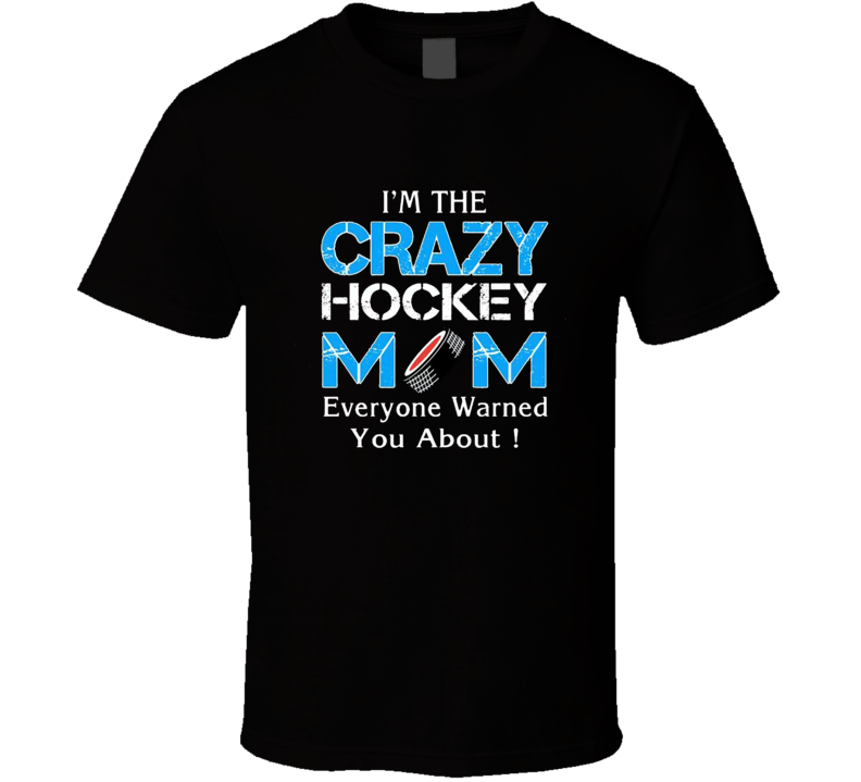 Crazy Hockeyt Mom Funny Joke Mothers Day Gift Black T Shirt