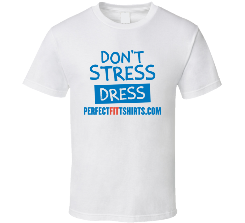 Don't Stress Dress Perfectfittshirts Cool T Shirt