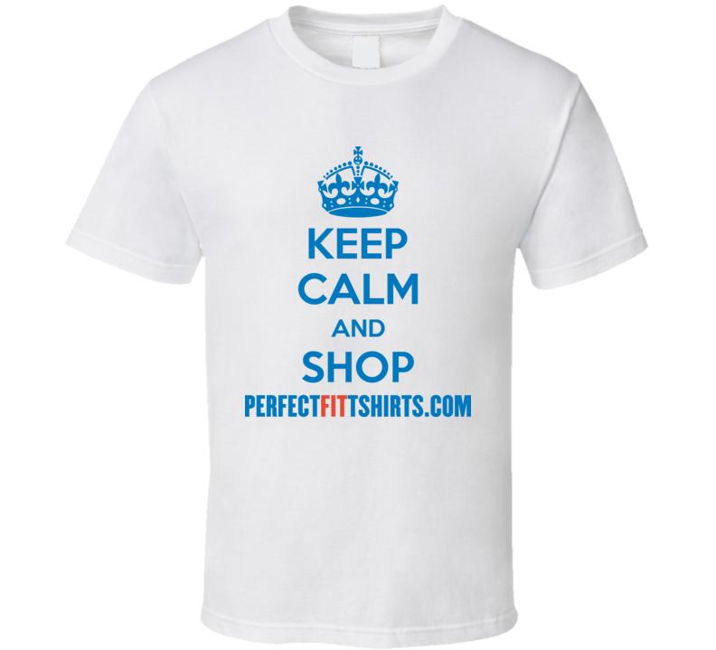 Keep Calm And Shop Perfectfittshirts.com T Shirt