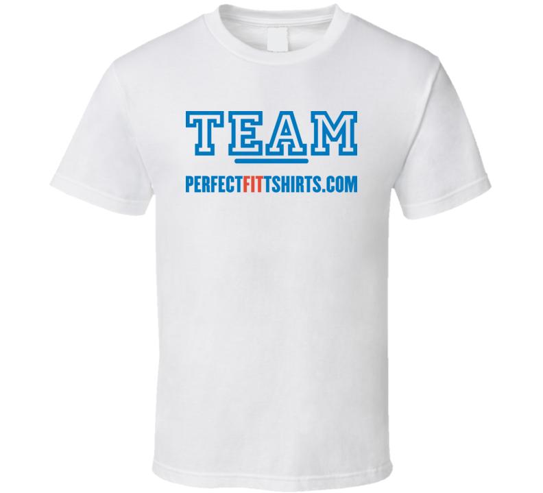 Team Perfectfittshirts.com T Shirt