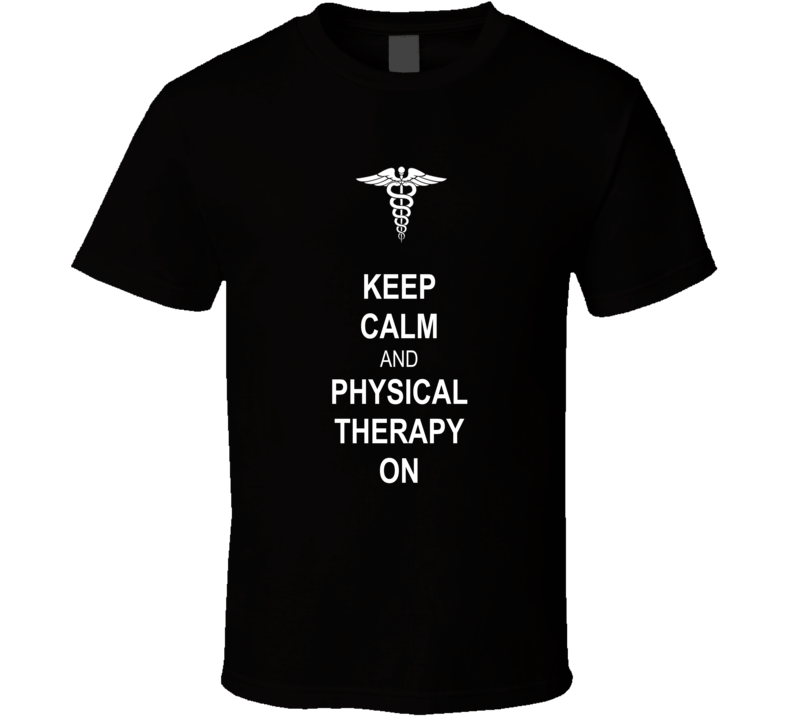 Keep Calm and Physical Therapy On T Shirt