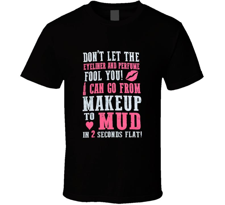 Makeup To Mud T Shirt