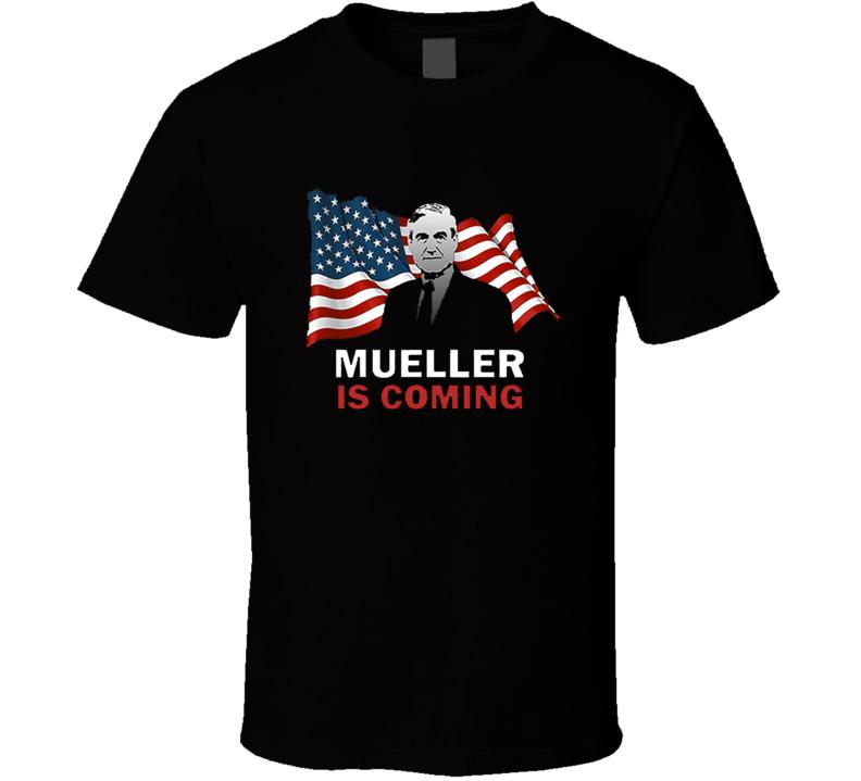 Robert Mueller Is Coming T Shirt