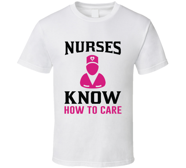Nurses Know How To Care Pandemic Hero T Shirt