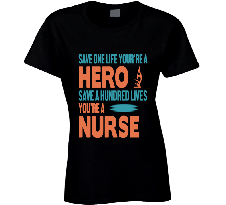 Save A Hundred Lives Your A Nurse Pandemic Hero Ladies T Shirt