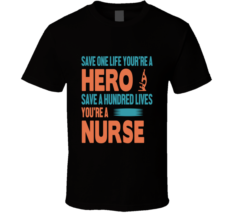 Save A Hundred Lives Your A Nurse Pandemic Hero T Shirt