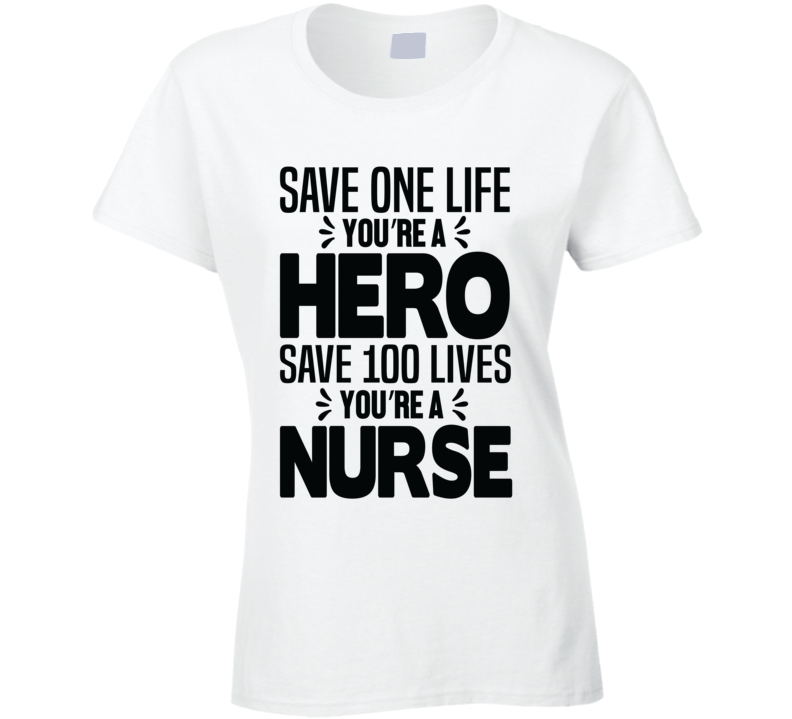 Save 100 Lives You Are A Nurse Pandemic Hero Ladies T Shirt