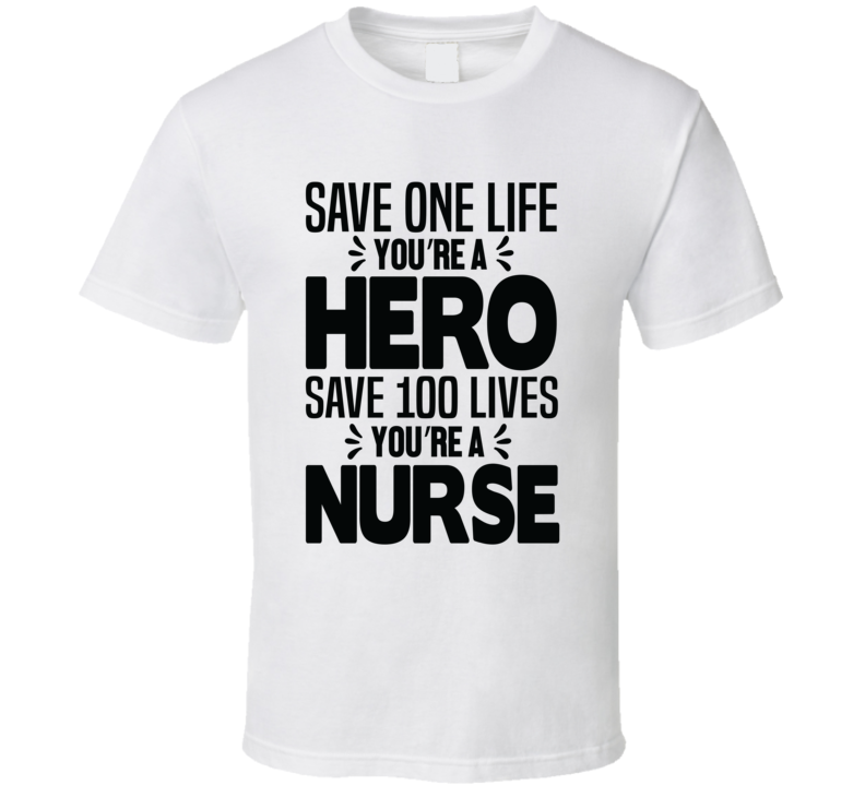 Save 100 Lives You Are A Nurse Pandemic Hero T Shirt