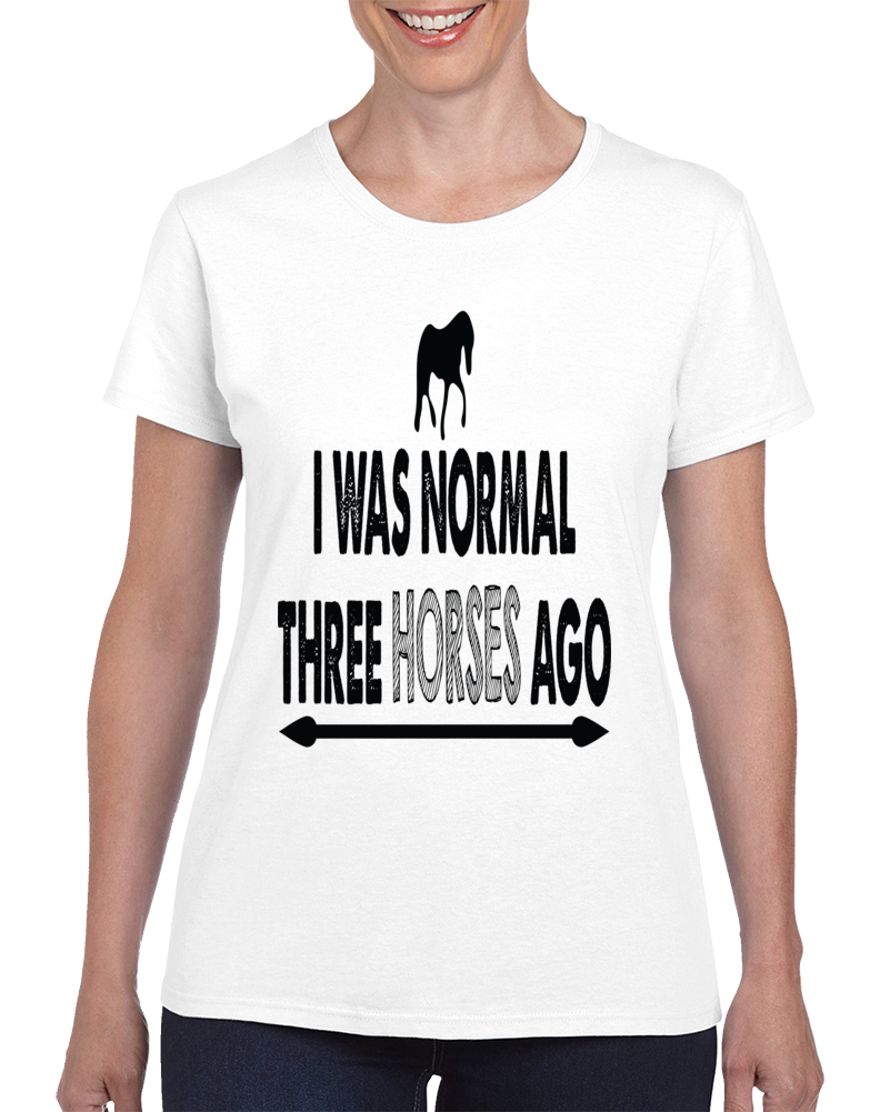 I Was Normal Three Horses Ago Funny Sayings Riding Women's  Ladies T Shirt