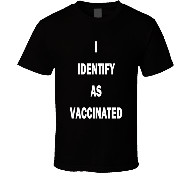 I Identify As Vaccinated T Shirt