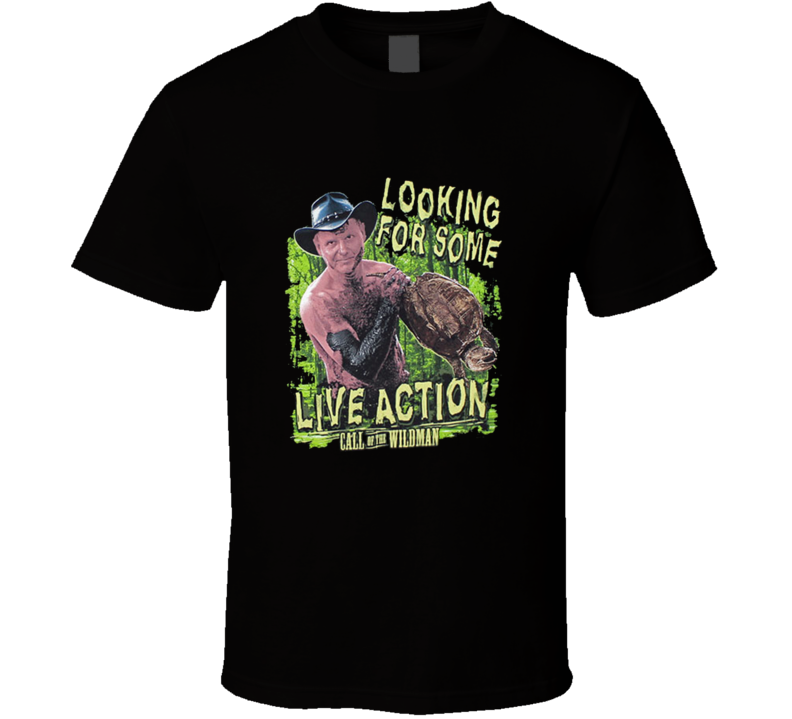 Looking For Some Live Action - Call Of The Wildman T Shirt