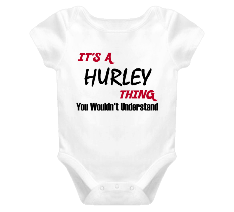 Family Hurley Thing You Wouldnt Understand Baby One Piece Bodysuit