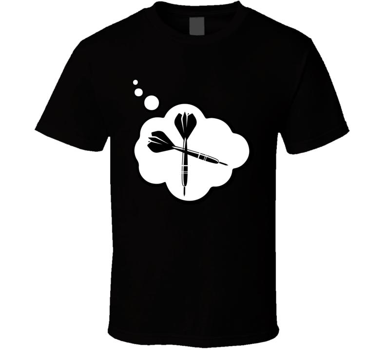 I Dream Of Darts Sports Hobbies Thought Bubble Fan Gift T Shirt