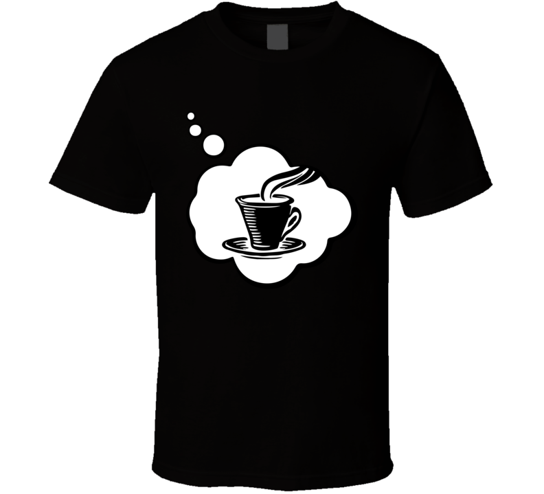 I Dream Of Drinking Coffee Sports Hobbies Thought Bubble Fan Gift T Shirt