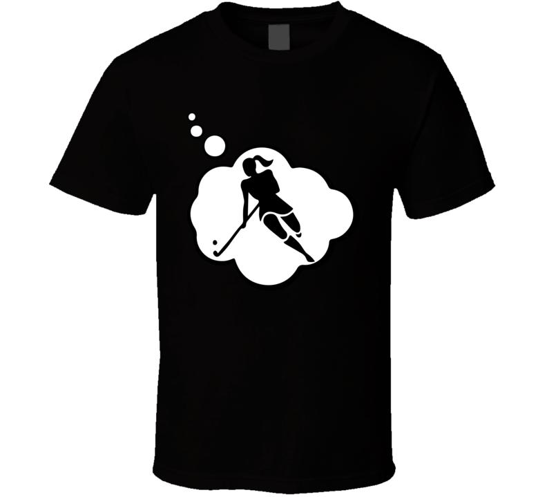 I Dream Of Field Hockey Female Sports Hobbies Thought Bubble Fan Gift T Shirt