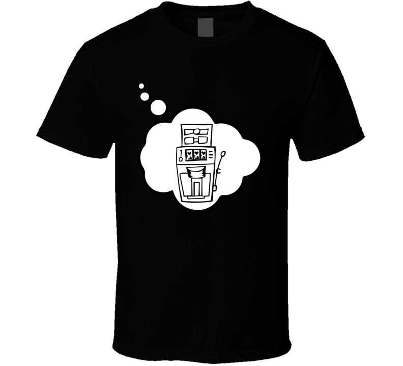 I Dream Of Gambling Slot Machine Sports Hobbies Thought Bubble Fan Gift T Shirt