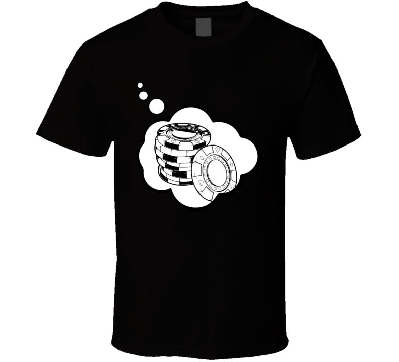 I Dream Of Gambling Sports Hobbies Thought Bubble Fan Gift T Shirt