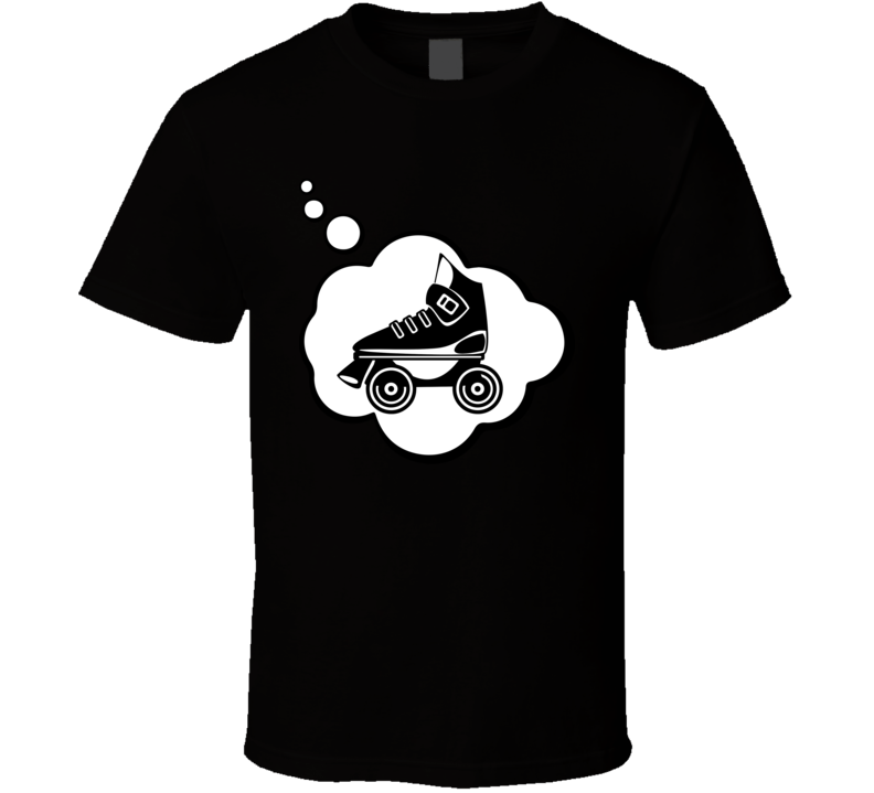 I Dream Of Roller Skating Sports Hobbies Thought Bubble Fan Gift T Shirt