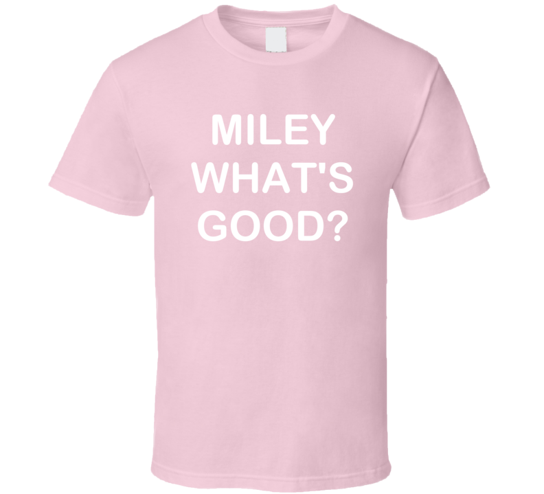 miley whats good funny nicki manaj parody t shirt