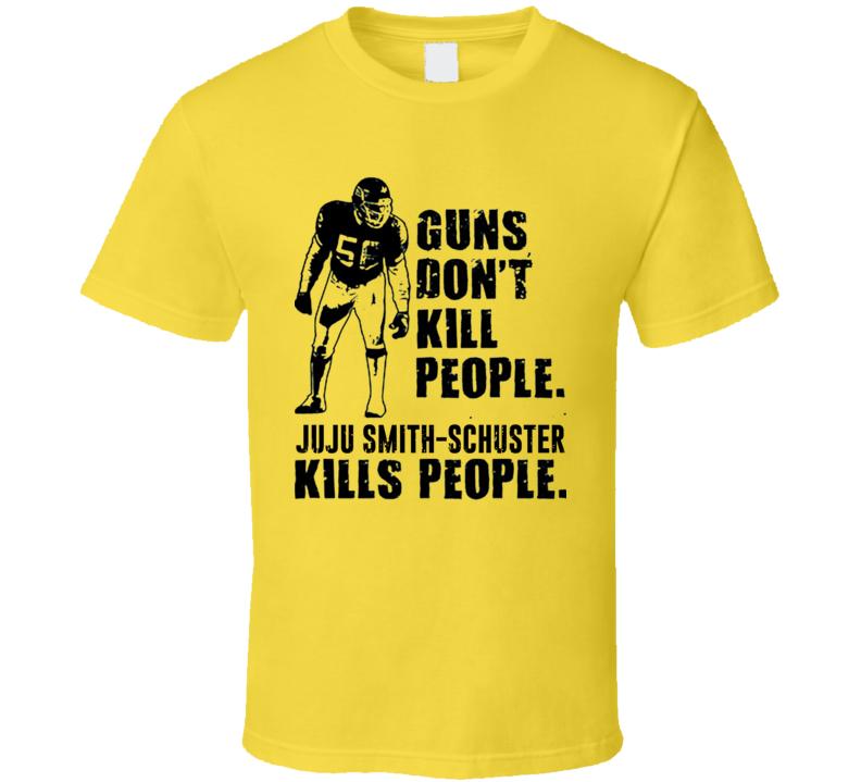 71efba2b3 Guns Don`t Kill People JuJu Smith-Schuster Kills People Pittsburgh Football  Fan T Shirt