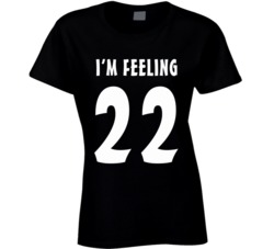 I'm Feeling 22 (White Font) T Shirt