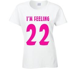 I'm Feeling 22 (Pink Font) T Shirt