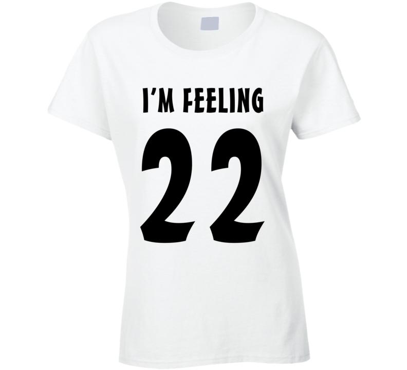 I'm Feeling 22 (Black Font) T Shirt
