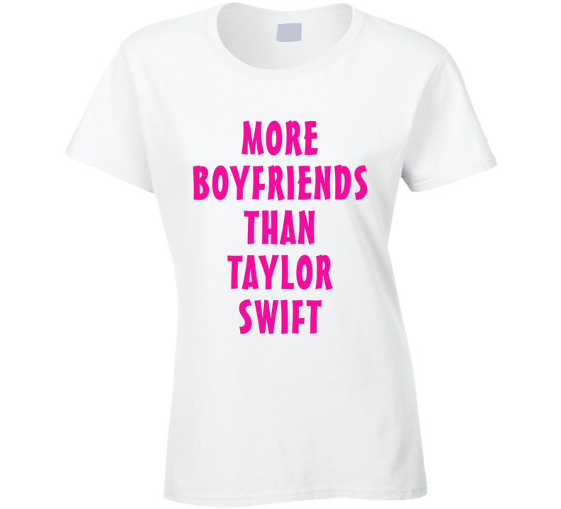 More Boyfriends Than Taylor Swift (Pink Font) T Shirt