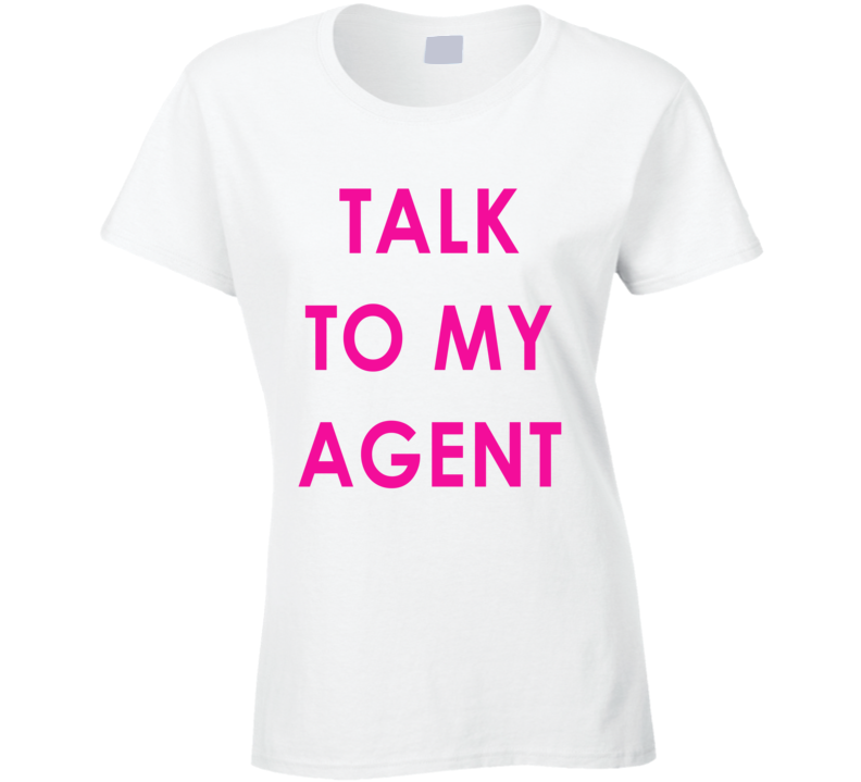 Talk To My Agent (Pink Font) Funny Ladies T Shirt