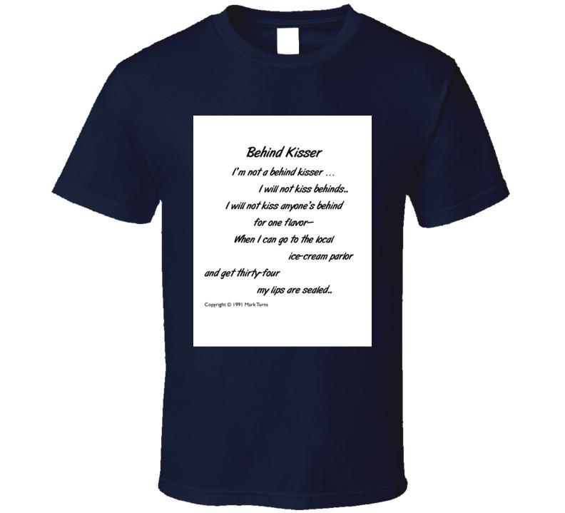 Behind Kisser T Shirt