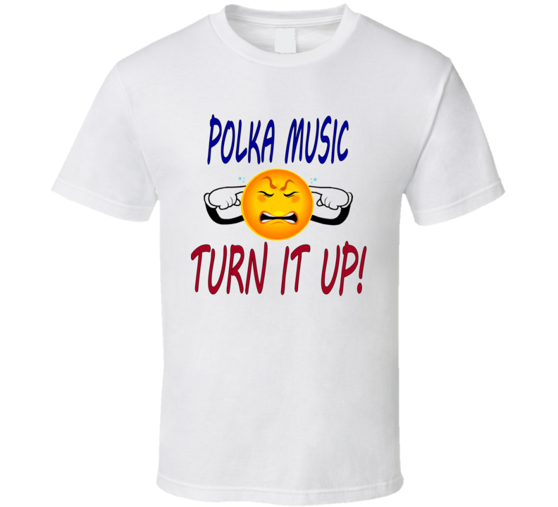 Polka Music Turn It Up T Shirt