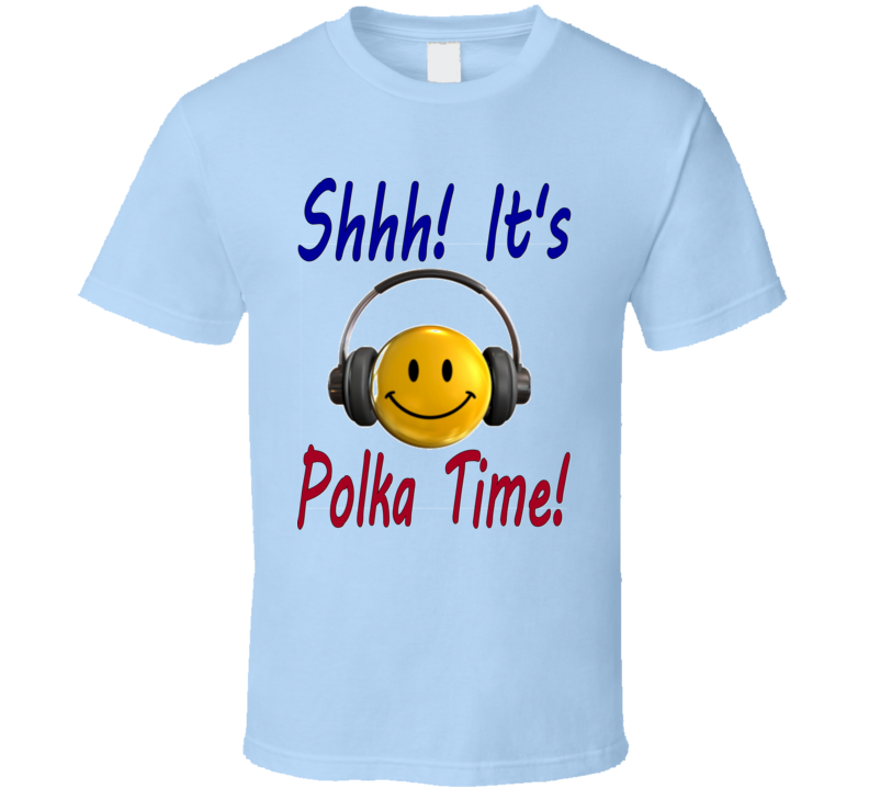 Shhh It's Polka Time T Shirt