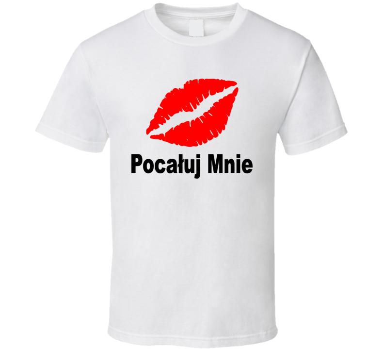 Pocaluj Mnie (Black Text) T Shirt