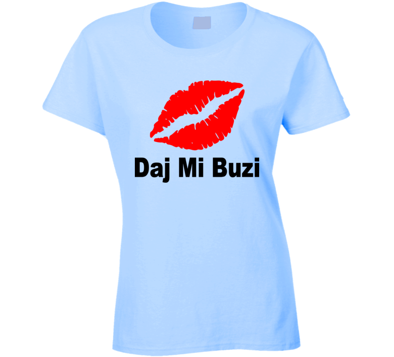 Daj Mi Buzi (Black Text) T Shirt