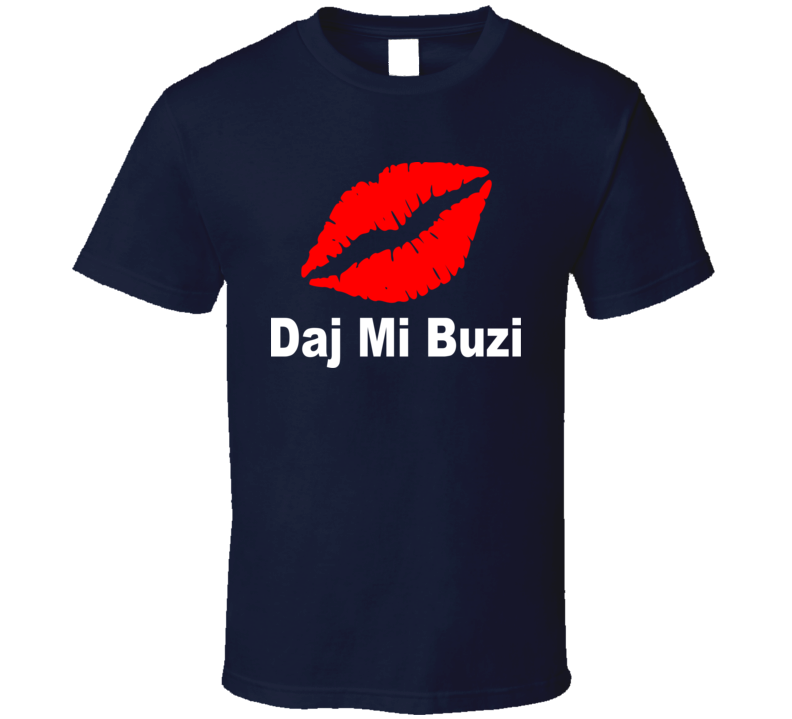 Daj Mi Buzi (White Text) T Shirt