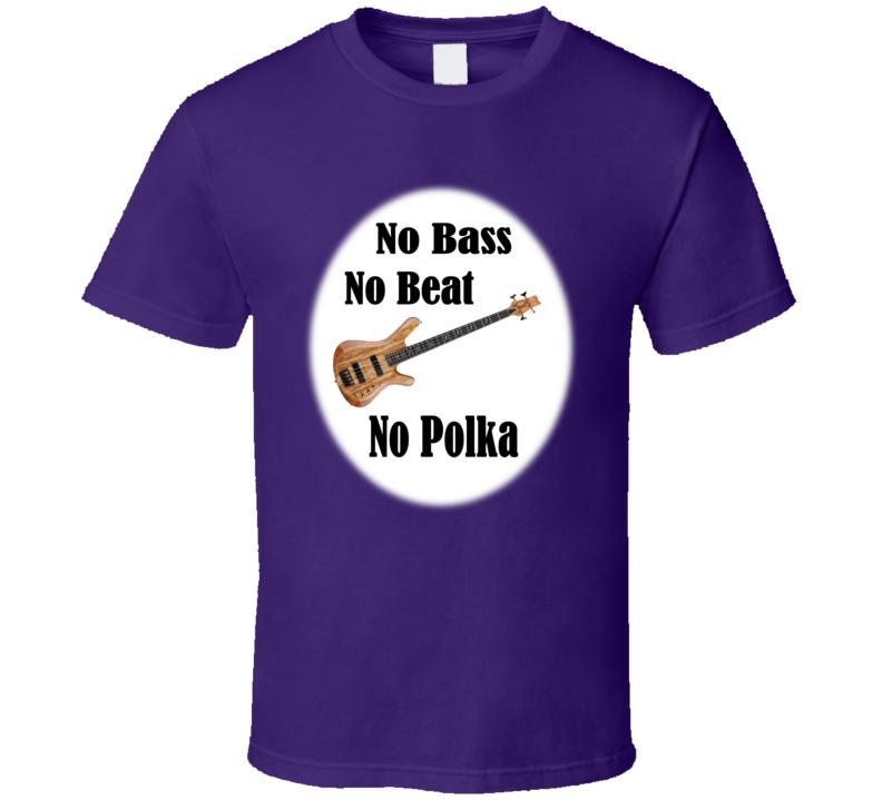 No Bass No Beat No Polka T Shirt