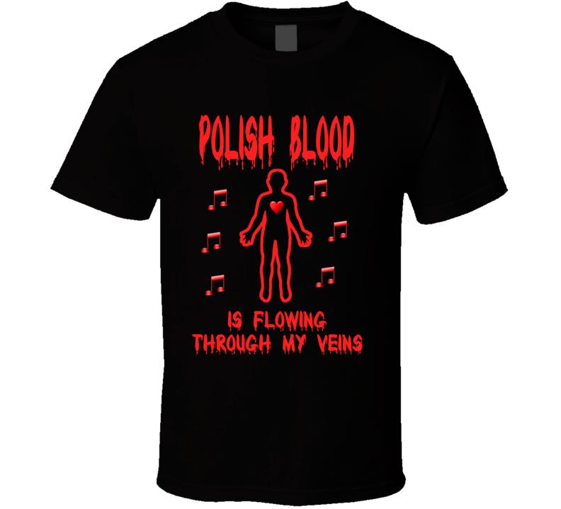 Polish Blood Flowing Through My Veins T Shirt